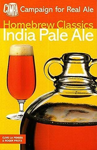 India Pale Ale: Homebrew Class (Homebrew classics) by Clive La Pensee (2001-05-01) (India Pale Ale)