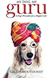 My Dog, My Guru: A Dog's Principles for a Happier Life!