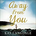 Away from You Audiobook by Kay Langdale Narrated by Mary Woodvine
