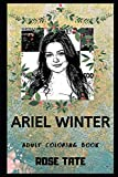 Ariel Winter Adult Coloring Book: Famous Alex Dunphy from Modern Family and Acting Icon Inspired Coloring Book for Adults (Ariel Winter Coloring Books)