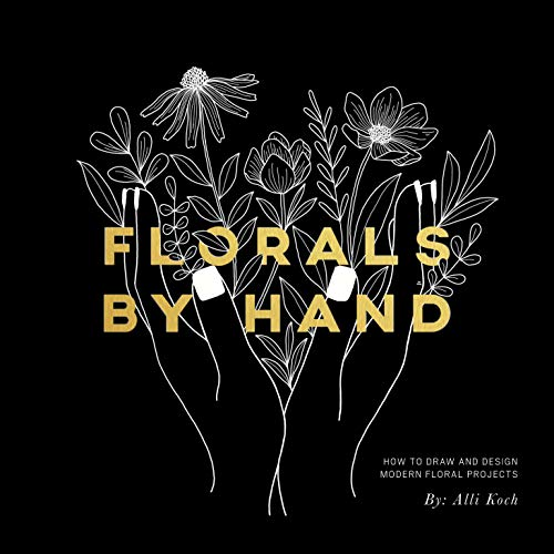 Florals By Hand: How to Draw and Design Modern Floral Projects (Decorative Carts Garden)