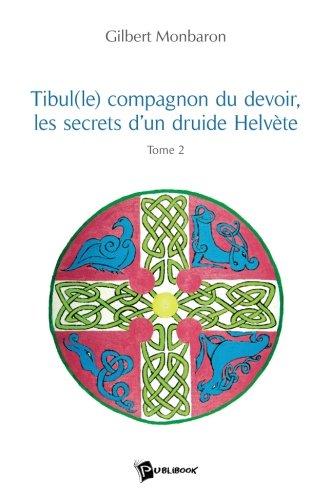 Tibul(le), compagnon du devoir, les secrets d'un druite hélvète, tome 2 por Gilbert Monbaron
