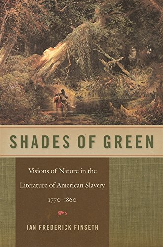 Shades Of Green  Visions Of Nature In The Literature Of American Slavery  1770 1860