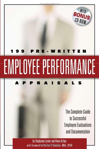 199 Pre-Written Employee Performance Appraisals: The Complete Guide to Successful Employee Evaluations And Documentation - With Companion CD-ROM