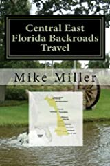 Central East Florida Backroads Travel: Day Trips Off The Beaten Path Paperback