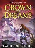 Crown of Dreams (Pendragon Legacy Book Three)