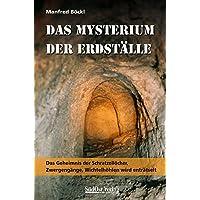 Das Mysterium der Erdställe: Das Geheimnis der Schratzellöcher, Zwergengänge, Wichtelhöhlen wird enträtselt