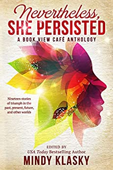 Nevertheless, She Persisted: A Book View Café Anthology by [Klasky, Mindy, McIntyre, Vonda N., Stamey, Sara, Polack, Gillian, Nagle, P. G., Klasky, Mindy, Tarr, Judith, Stevenson, Jennifer, Smeds, Dave]
