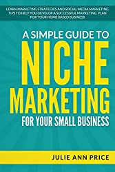 A Simple Guide to Niche Marketing for Your Small Business: Learn marketing strategies and social media marketing tips to help you develop a successful marketing plan for your home based business.