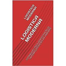 LOGISTICA MODERNA: DISTRIBUIÇÃO FÍSICA,ADMINISTRAÇÃO DE MATERIAIS,OPERAÇÕES EM ARMAZÉNS (Portuguese Edition)