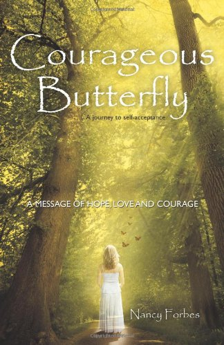 Courageous Butterfly: A Journey to Self-Acceptance - A Message of Hope, Love and Courage.