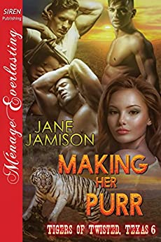 Making Her Purr [Tigers of Twisted, Texas 6] (Siren Publishing Menage Everlasting) by [Jamison, Jane]