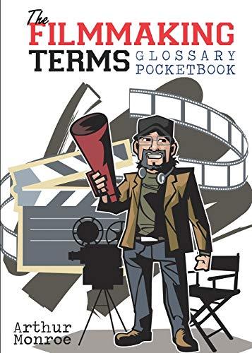 The Filmmaking Terms Glossary Pocketbook por Arthur Monroe
