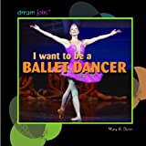 I Want to Be a Ballet Dancer, Mary R. Dunn, 1404244697