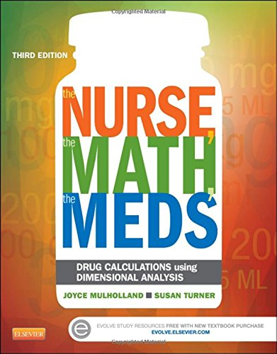 The Nurse, The Math, The Meds: Drug Calculations Using Dimensional Analysis, 3e by Mosby