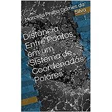 Distância Entre Pontos em um Sistema de Coordenadas Polares (Portuguese Edition)