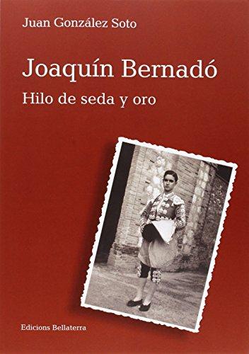 Descargar Libro Joaquín Bernadó. Hilo De Seda Y Oro Juan González Soto
