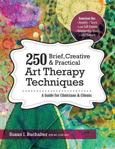 250 Brief, Creative & Practical Art Therapy Techniques: A Guide for Clinicians and Clients by PESI Publishing & Media
