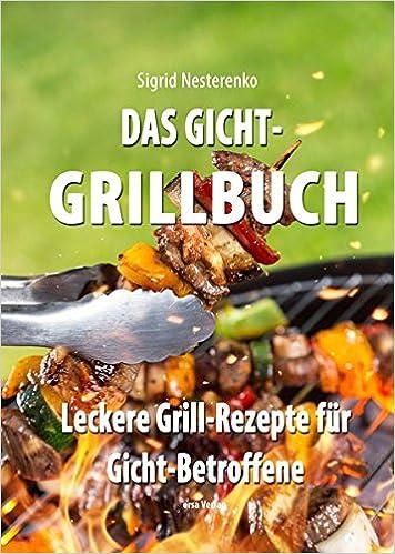 Das Gicht Grillbuch Leckere Grill Rezepte Für Gicht Betroffene
