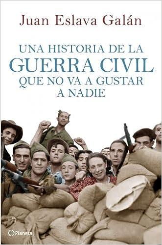 Una historia de la guerra civil que no va a gustar a nadie Fuera de colección: Amazon.es: Eslava Galán, Juan: Libros