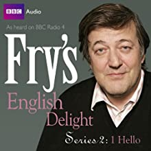 Fry's English Delight: Series 2 - Hello Radio/TV Program Auteur(s) : Stephen Fry Narrateur(s) : Stephen Fry