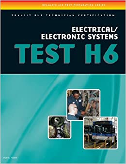 ASE Transit Bus Technician Certification H6 Electrical/Electronic System TEST H6: Electrical/electronic Systems (ASE Test Preperation Series)