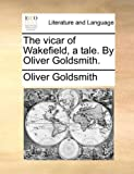 The Vicar of Wakefield, a Tale by Oliver Goldsmith, Oliver Goldsmith, 1140928910