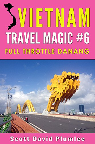 Vietnam Travel Magic #6: Full Throttle Danang