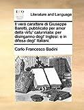 Il Vero Carattere Di Giuseppe Baretti, Pubblicato per Amor Della Virtu' Calunniat, Carlo Francesco Badini, 1140686496