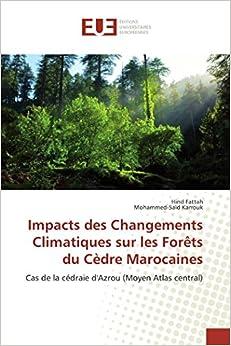 Impacts des Changements Climatiques sur les Forêts du Cèdre Marocaines: Cas de la cédraie d'Azrou (Moyen Atlas central) (French Edition)