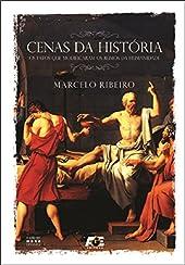 Cenas da História  - Os Fatos que Modificaram os Rumos da Humanidade
