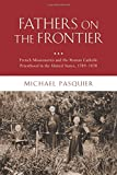 Fathers on the Frontier: French Missionaries and the Roman Catholic Priesthood in the United States, 1789-1870 (Religion in America)