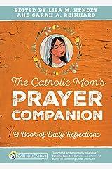 The Catholic Mom's Prayer Companion: A Book of Daily Reflections (CatholicMom.com Book) Paperback