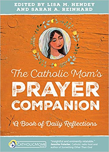 The Catholic Mom S Prayer Companion A Book Of Daily Reflections