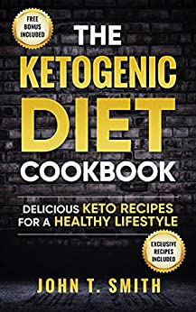 Ketogenic Diet: The Ketogenic Diet Cookbook: 75+ Delicious and Healthy Recipes for Rapid Weight Loss and Amazing Energy (Ketogenic Cookbook, Free Bonus Book 1) by [T. Smith, John]
