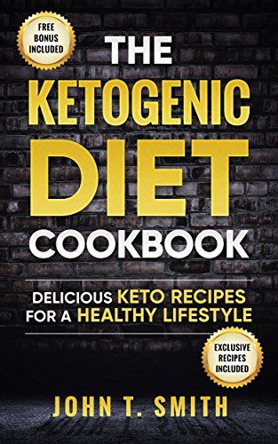 Ketogenic Diet: The Ketogenic Diet Cookbook: 75+ Delicious and Healthy Recipes for Rapid Weight Loss and Amazing Energy (Ketogenic Cookbook, Free Bonus Book (Free Bonus Soup)