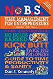 Search : No B.S. Time Management for Entrepreneurs: The Ultimate No Holds Barred Kick Butt Take No Prisoners Guide to Time Productivity and Sanity