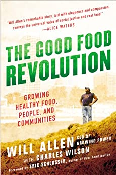 The Good Food Revolution: Growing Healthy Food, People, and Communities by [Allen, Will]