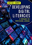 Developing Digital Literacies : A Framework for Professional Learning, Summey, Dustin C., 1452255520