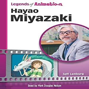 Hayao Miyazaki: Japan's Premier Anime Storyteller (Legends of Animation) Audiobook