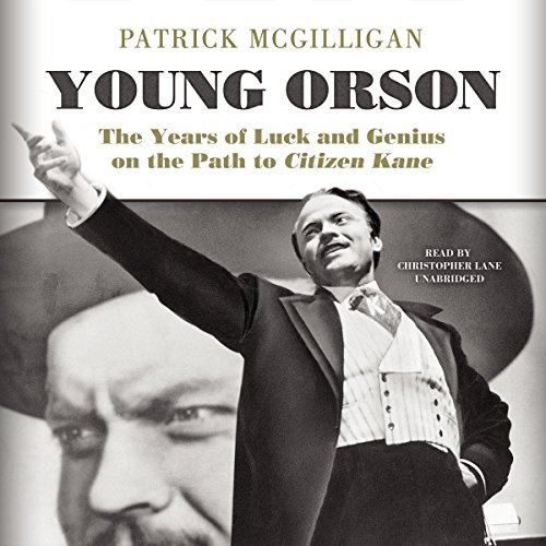 Young Orson: The Years of Luck and Genius on the Path to 'Citizen Kane' by Blackstone Audio, Inc.