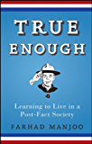 True Enough: Learning to Live in a Post-Fact Society (English Edition)