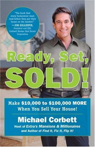 Ready, Set, Sold!: The Insider Secrets to Sell Your House Fast--for Top Dollar! by Michael Corbett (2007-02-27)