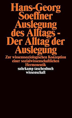 Auslegung des Alltags - Der Alltag der Auslegung: Zur wissenssoziologischen Konzeption einer sozialwissenschaftlichen Hermeneutik. Unter ... Vogt (suhrkamp taschenbuch wissenschaft)