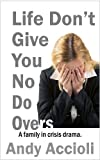 Life Don't Give You No Do Overs: A family in crisis drama. (A 2 Act Play)