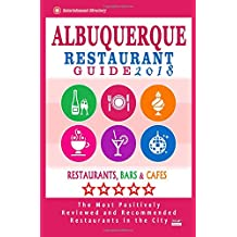 Albuquerque Restaurant Guide 2018: Best Rated Restaurants in Albuquerque, New Mexico - 500 Restaurants, Bars and Cafés recommended for Visitors, 2018