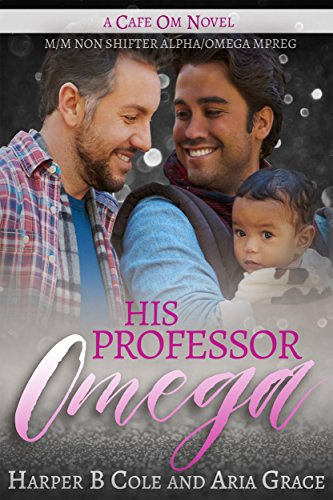 His Professor Omega: M/M Non-Shifter Alpha/Omega MPREG (Cafe Om Book 7)