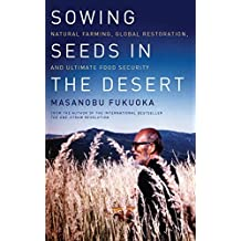 Sowing Seeds in the Desert: Natural Farming, Global Restoration, and Ultimate Food Security Reprint edition by Fukuoka, Masanobu (2013) Paperback