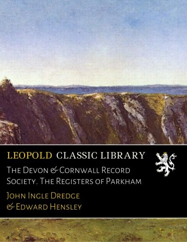 The Devon & Cornwall Record Society. The Registers of Parkham