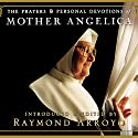 The Prayers and Personal Devotions of Mother Angelica Audiobook by Raymond Arroyo Narrated by Lorna Raver